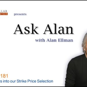 ASK ALAN #181 How Delta Factors into our Strike Price Selection